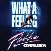 Play & Download What a Feeling: Flashdance Compilation by Various Artists | Napster