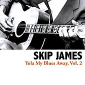Yola My Blues Away, Vol. 2 von Skip James