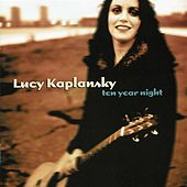 Play & Download Ten Year Night by Lucy Kaplansky | Napster