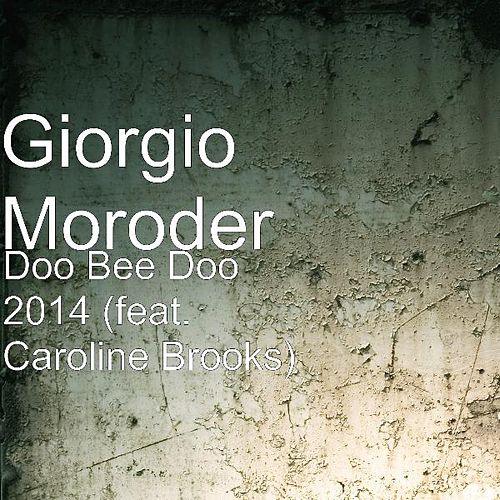 Play & Download Doo Bee Doo 2014 (feat. Caroline Brooks) by Giorgio Moroder | Napster