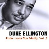 Duke Loves You Madly, Vol. 3 von Duke Ellington