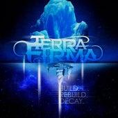 Build. Rebuild. Decay. by TerraFirma