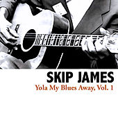 Yola My Blues Away, Vol. 1 von Skip James