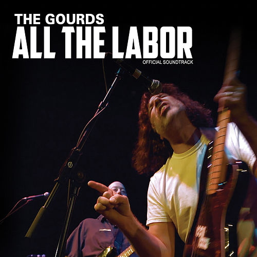 Play & Download All the Labor: The Soundtrack by The Gourds | Napster