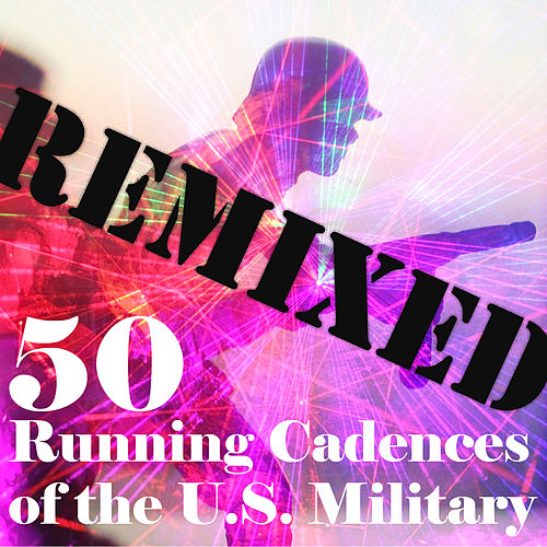 50 Running Cadences of the U.S. Military Remixed by U.S. Drill Sergeant Field Recordings