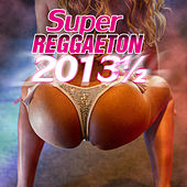 Super reggaeton 2013 1/2 by Various Artists