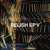 Play & Download Relish EP V by Various Artists | Napster