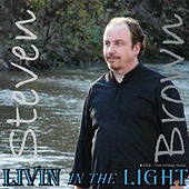 Livin' in the Light by Steven Brown