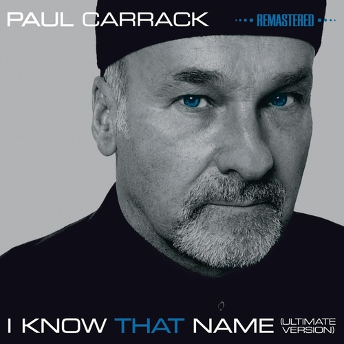 I Know That Name - Ultimate Version (Remastered) by Paul Carrack