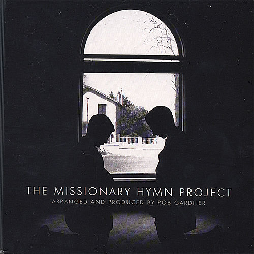 Play & Download The Missionary Hymn Project by Rob Gardner | Napster