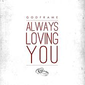 Play & Download Always Loving You by GodFrame | Napster