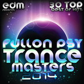 Full On Psy Trance Masters v.1 2014 (30 Top Psychedelic Goa Techno Trance Hits) by Various Artists