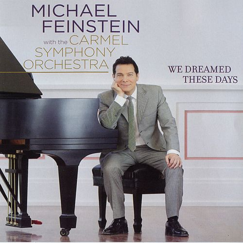 We Dreamed These Days by Michael Feinstein