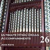 Play & Download Ultimate Hymn Organ Accompaniments, Vol. 26 by John Keys | Napster