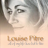Play & Download All of My Life Has Led to This by Louise Pitre | Napster