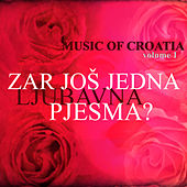 Play & Download Music of Croatia - Zar jos jedna ljubavna pjesma, Vol. 1 by Various Artists | Napster