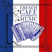 Play & Download French Cafe Accordian Music by Various Artists | Napster