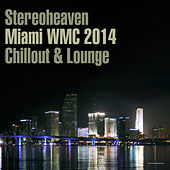 Play & Download Stereoheaven Miami WMC 2014 Chillout & Lounge by Various Artists | Napster