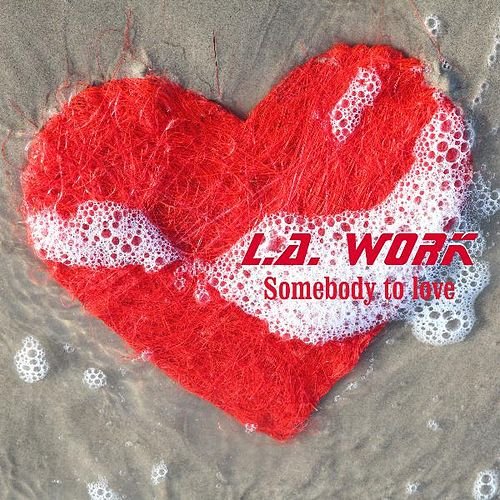 Play & Download Somebody to Love by L.A. Work | Napster