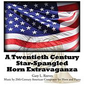 Play & Download A Twentienth Century Star-Spangled Horn Extravaganza by Gary L. Reeves | Napster