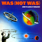 Born to Laugh at Tornados by Was (Not Was)