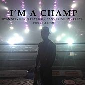 I'm a Champ (feat. B.U., Sans Pression & Feezy) by Ryan Stevenson