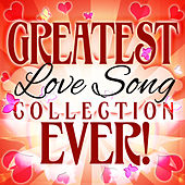 Play & Download Greatest Love Song Collection Ever! by Various Artists | Napster