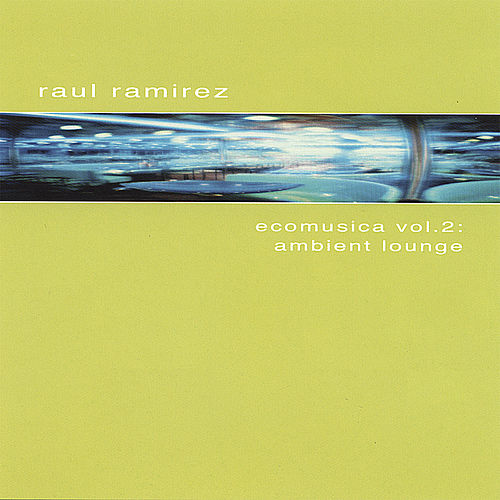 Play & Download Ecomusica Vol.2: Ambient Lounge by Raul Ramirez | Napster