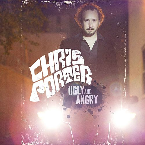 Play & Download Ugly And Angry by Chris Porter | Napster