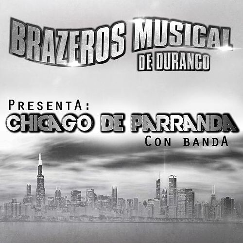 Play & Download Chicago De Parranda by Brazeros Musical De Durango | Napster