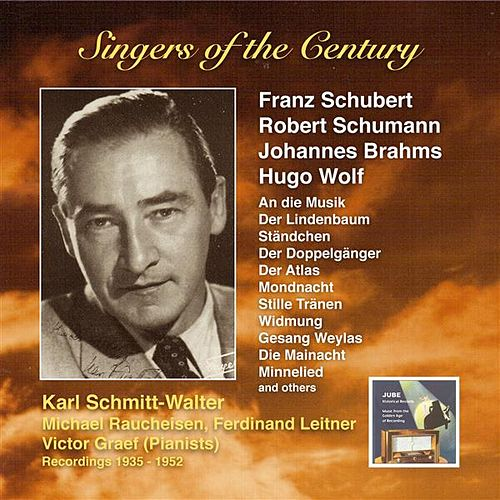 Voices of the Century: Karl Schmitt-Walter Sings Songs by Franz Schubert, Robert Schumann, Johannes Brahms and Hugo Wolf (Recorded 1935-1952) by Karl Schmitt-Walter