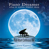Piano Dreamer: Relax and Restore Peaceful Sleep by Chris Conway