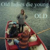 Old Ladies Die Young by OLD