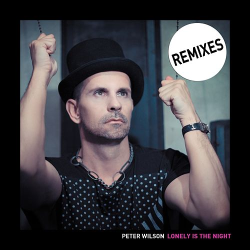 Lonely Is The Night- The Remixes by Peter Wilson