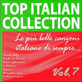 Play & Download Top Italian Collection, Vol. 7 (Le più  belle canzoni italiane di sempre) by Various Artists | Napster