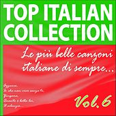 Play & Download Top Italian Collection, Vol. 6 (Le più belle canzoni italiane di sempre) by Various Artists | Napster