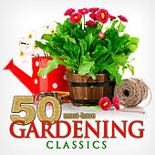 50 Must-Have Gardening Classics by Various Artists