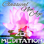 Classical New Age for Zen & Meditation by Various Artists