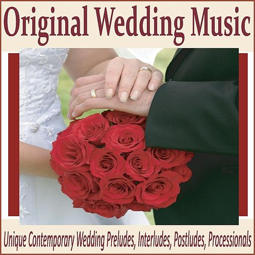 Original Wedding Music Unique Contemporary Preludes Interludes Postludes Processionals By