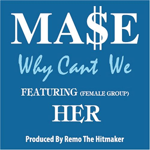 Play & Download Why Can't We (feat. Her) by Mase | Napster