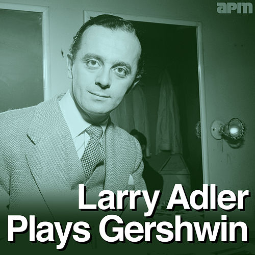 Larry Adler Plays Gershwin by Larry Adler