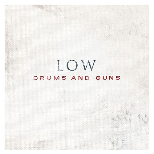 Drums And Guns by Low