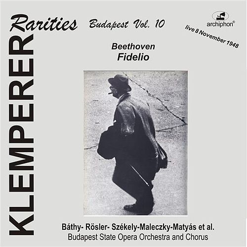 Play & Download Klemperer Rarities, Budapest Vol. 10: Fidelio, Op. 72 by Various Artists | Napster