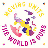Play & Download The World Is Ours by Moving Units | Napster