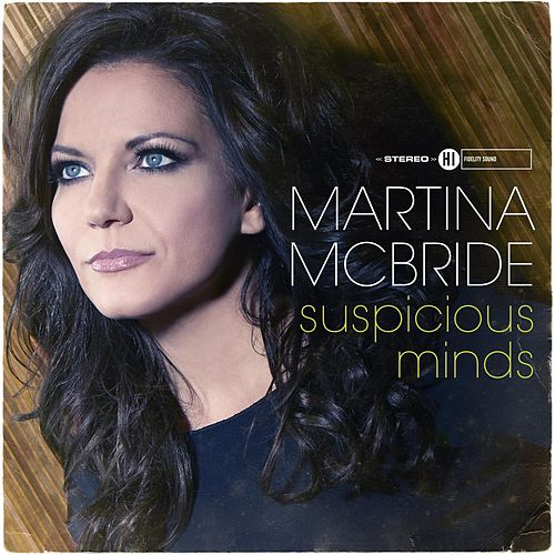 Play & Download Suspicious Minds by Martina McBride | Napster