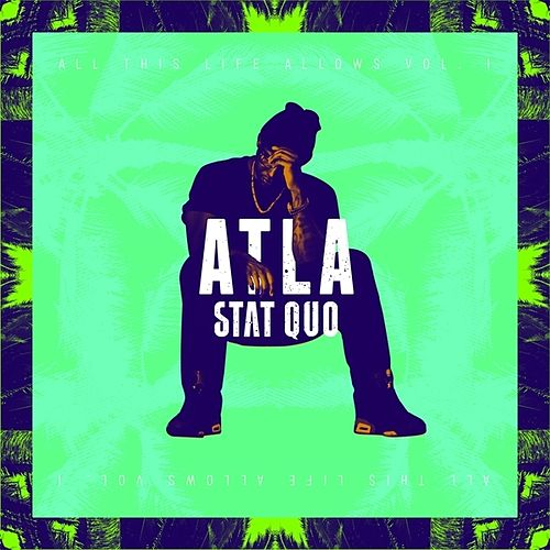 ATLA: All This Life Allows, Vol. 1 by Stat Quo