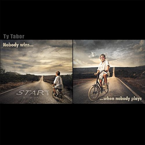 Nobody Wins When Nobody Plays by Ty Tabor