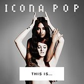 Play & Download This Is... Icona Pop by Icona Pop | Napster