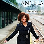 Play & Download I Lift My Hands by Angela Moss Poole | Napster