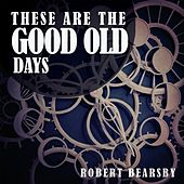 Play & Download These Are the Good Old Days by Robert Bearsby | Napster